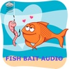 FISH BAIT AUDIO