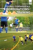 Fußball-Fundamentals: Koordinationstraining  Optimiere Beweglichkeit, Körper- und Ballkontrolle