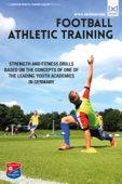 Football Athletic Training - Strength and Fitness Drills Based on the Concepts of One of the Leading Youth Academies in Germany