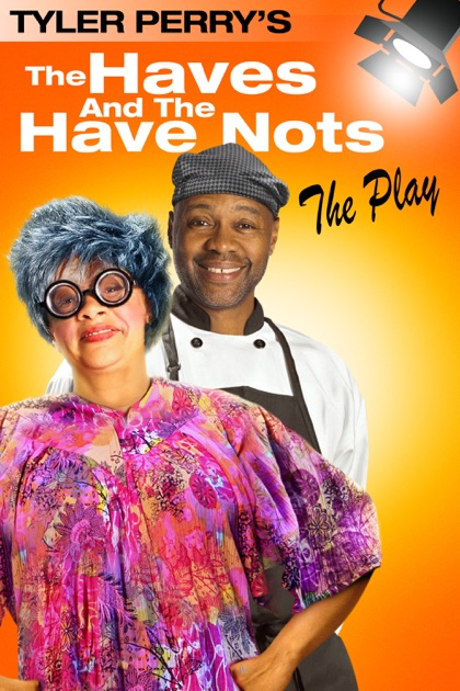 Tyler Perry: The Haves and the Have Nots - The Play on iTunes