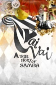 A True Story of Samba, The Amazing Story of Vai-Vai Samba School from Brazil